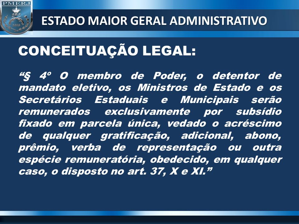 CONCEITUAÇÃO LEGAL: § 4º O membro de Poder, o detentor de mandato eletivo, os Ministros de Estado e os Secretários Estaduais e Municipais serão remune