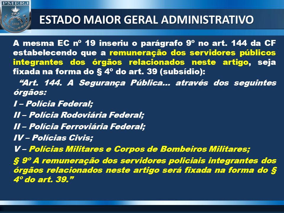 A mesma EC nº 19 inseriu o parágrafo 9º no art. 144 da CF estabelecendo que a remuneração dos servidores públicos integrantes dos órgãos relacionados