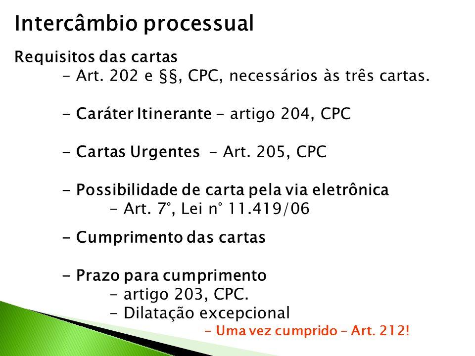 Intercâmbio processual Requisitos das cartas - Art. 202 e §§, CPC, necessários às três cartas. - Caráter Itinerante - artigo 204, CPC - Cartas Urgente