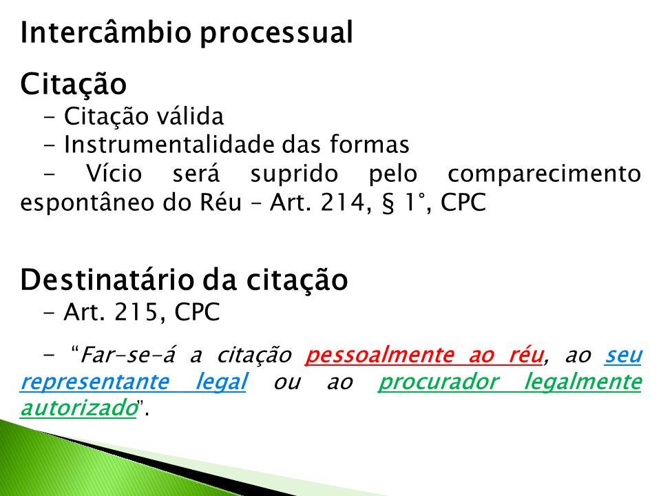 Intercâmbio processual Citação - Citação válida - Instrumentalidade das formas - Vício será suprido pelo comparecimento espontâneo do Réu – Art. 214,