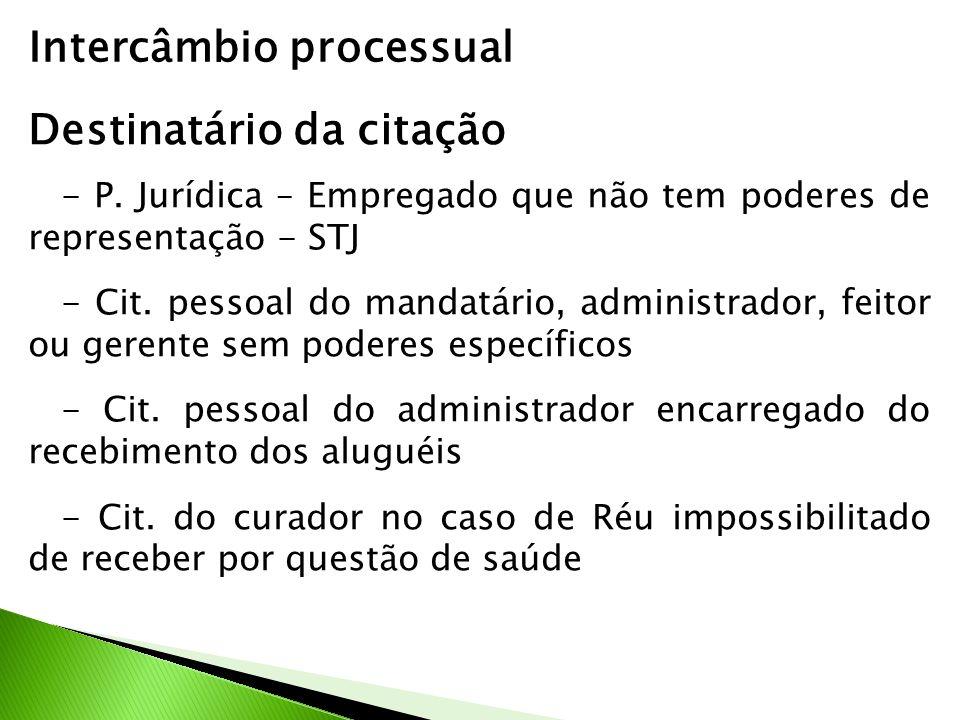 Intercâmbio processual Destinatário da citação - P. Jurídica – Empregado que não tem poderes de representação - STJ - Cit. pessoal do mandatário, admi