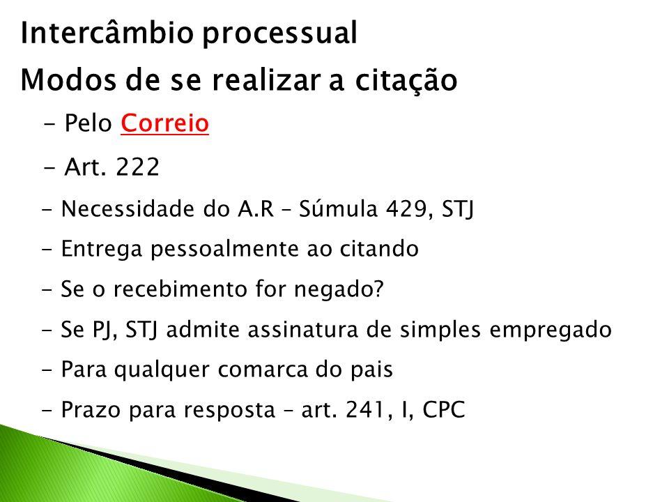 Intercâmbio processual Modos de se realizar a citação - Pelo Correio - Art. 222 - Necessidade do A.R – Súmula 429, STJ - Entrega pessoalmente ao citan
