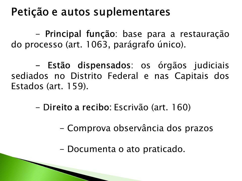 Petição e autos suplementares - Principal função: base para a restauração do processo (art. 1063, parágrafo único). - Estão dispensados: os órgãos jud