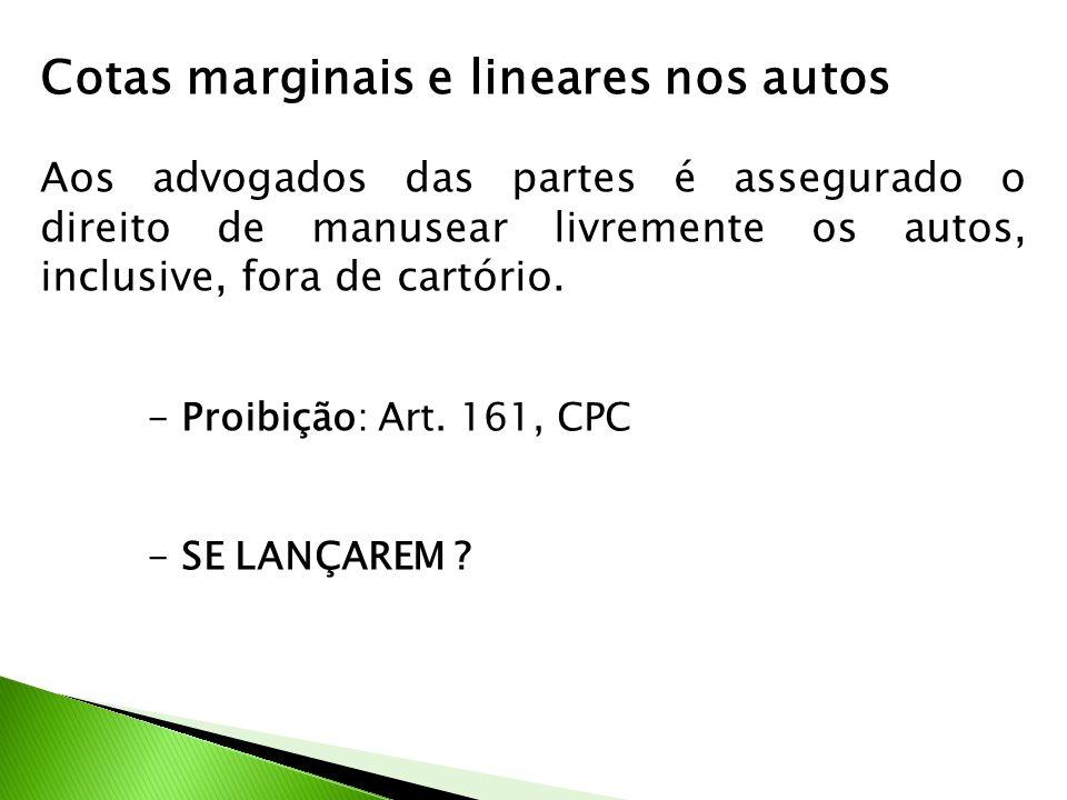 Cotas marginais e lineares nos autos Aos advogados das partes é assegurado o direito de manusear livremente os autos, inclusive, fora de cartório.