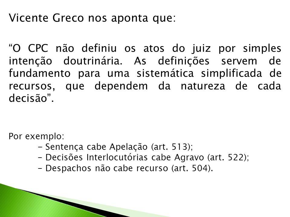Vicente Greco nos aponta que: O CPC não definiu os atos do juiz por simples intenção doutrinária. As definições servem de fundamento para uma sistemát