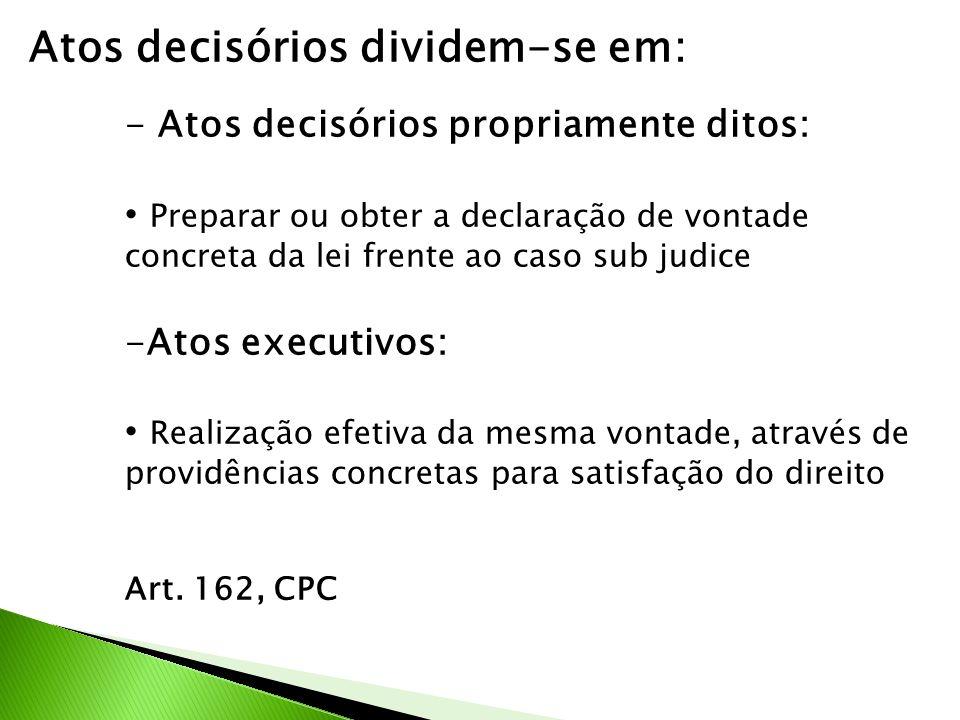 Atos decisórios dividem-se em: - Atos decisórios propriamente ditos: Preparar ou obter a declaração de vontade concreta da lei frente ao caso sub judi