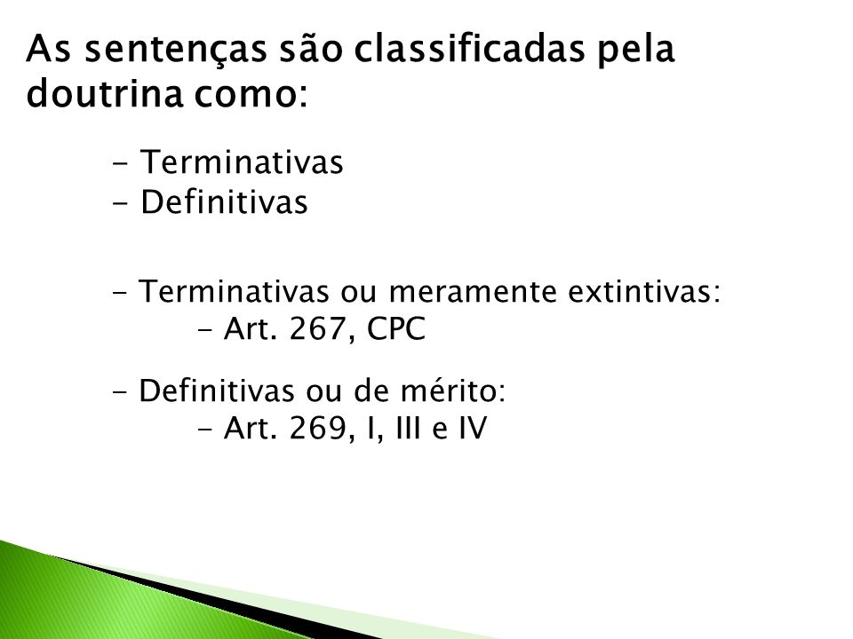 As sentenças são classificadas pela doutrina como: - Terminativas - Definitivas - Terminativas ou meramente extintivas: - Art.