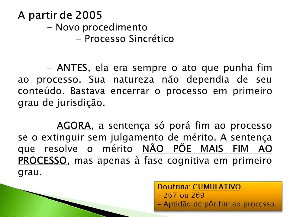 A partir de 2005 - Novo procedimento - Processo Sincrético - ANTES, ela era sempre o ato que punha fim ao processo. Sua natureza não dependia de seu c