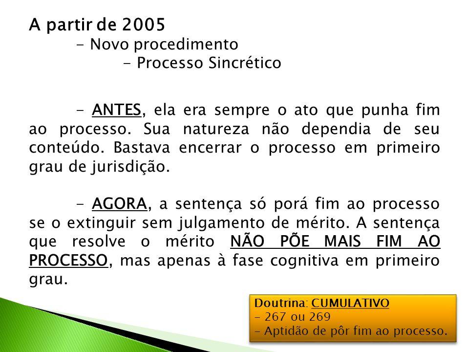 A partir de 2005 - Novo procedimento - Processo Sincrético - ANTES, ela era sempre o ato que punha fim ao processo.