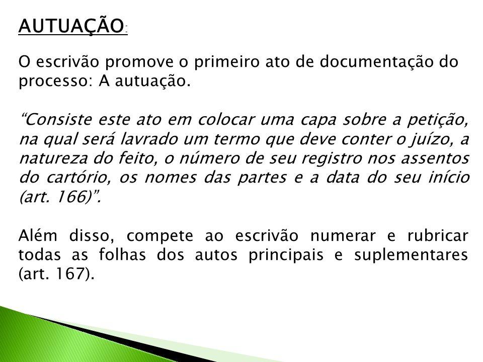 AUTUAÇÃO : O escrivão promove o primeiro ato de documentação do processo: A autuação. Consiste este ato em colocar uma capa sobre a petição, na qual s