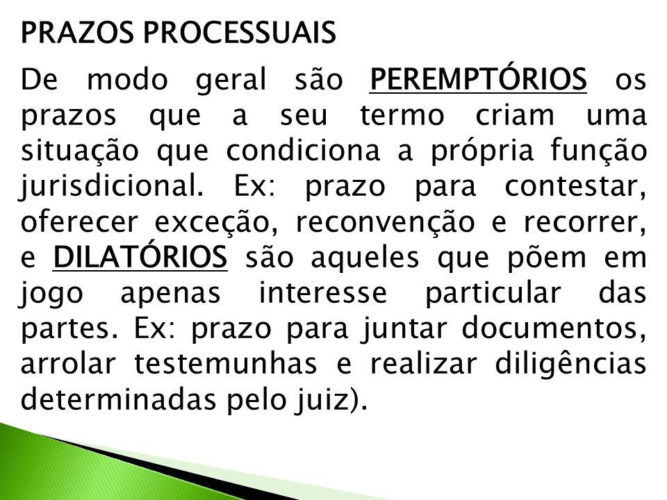 PRAZOS PROCESSUAIS De modo geral são PEREMPTÓRIOS os prazos que a seu termo criam uma situação que condiciona a própria função jurisdicional. Ex: praz