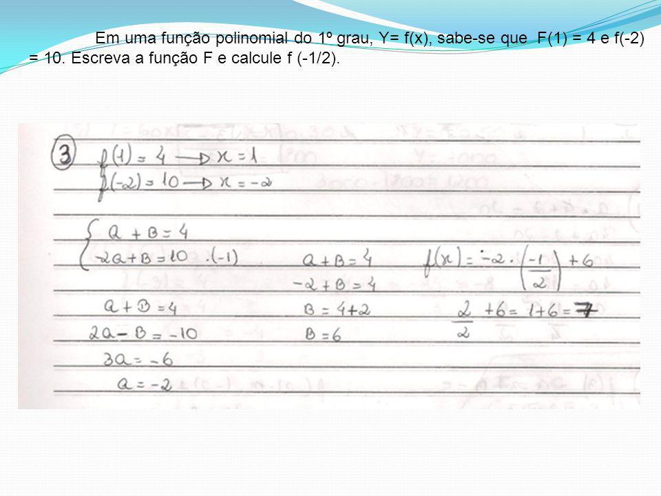 Em uma função polinomial do 1º grau, Y= f(x), sabe-se que F(1) = 4 e f(-2) = 10. Escreva a função F e calcule f (-1/2).