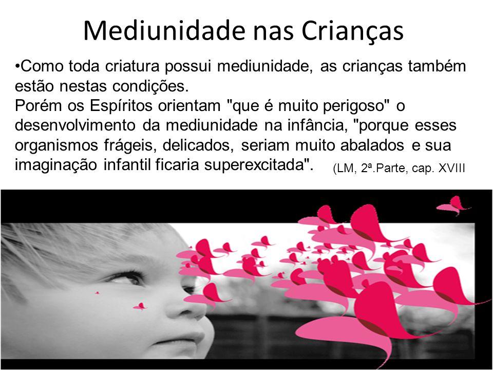 Mediunidade nas Crianças (LM, 2ª.Parte, cap. XVIII Como toda criatura possui mediunidade, as crianças também estão nestas condições. Porém os Espírito