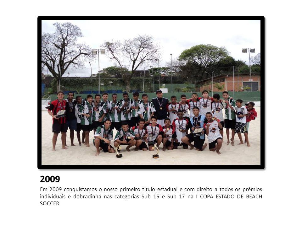 2009 Em 2009 conquistamos o nosso primeiro titulo estadual e com direito a todos os prêmios individuais e dobradinha nas categorias Sub 15 e Sub 17 na