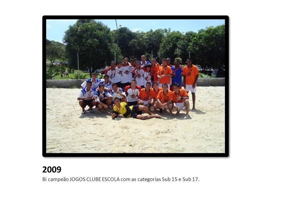 2009 Bi campeão JOGOS CLUBE ESCOLA com as categorias Sub 15 e Sub 17.