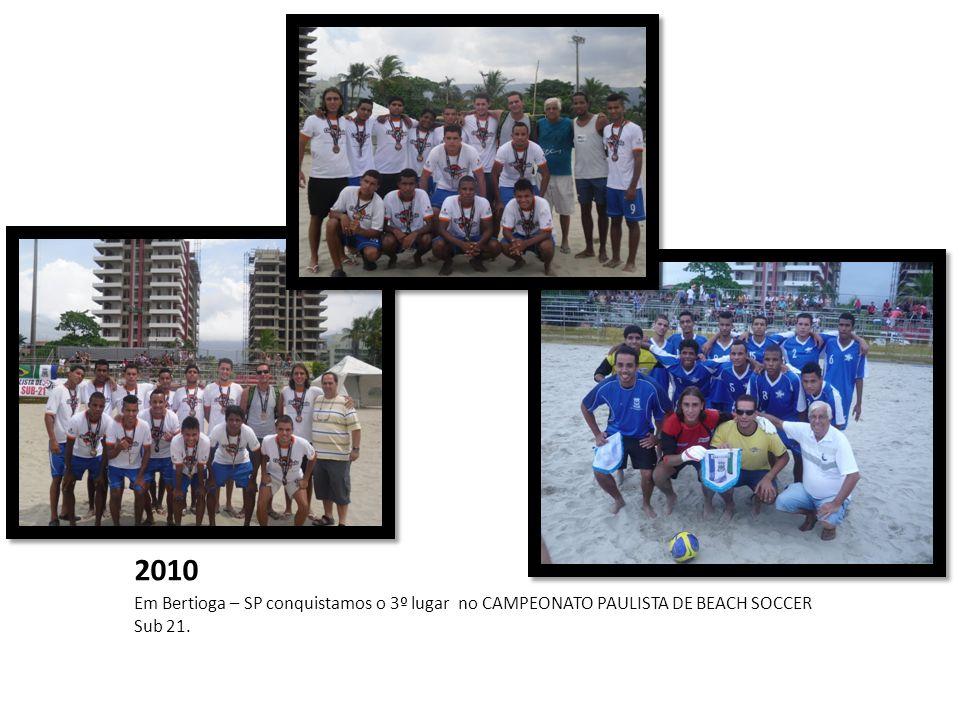 2010 Em Bertioga – SP conquistamos o 3º lugar no CAMPEONATO PAULISTA DE BEACH SOCCER Sub 21.