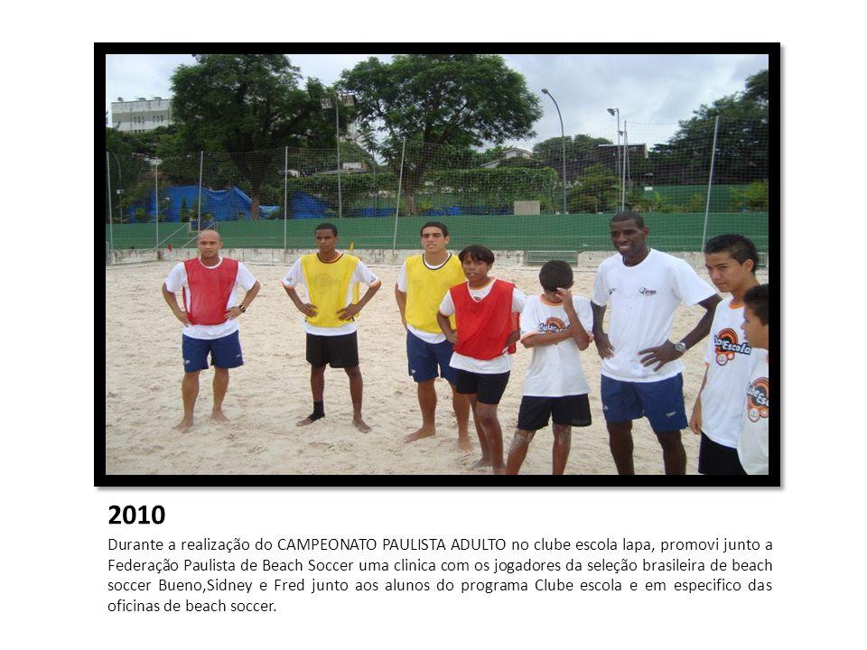 2010 Durante a realização do CAMPEONATO PAULISTA ADULTO no clube escola lapa, promovi junto a Federação Paulista de Beach Soccer uma clinica com os jo