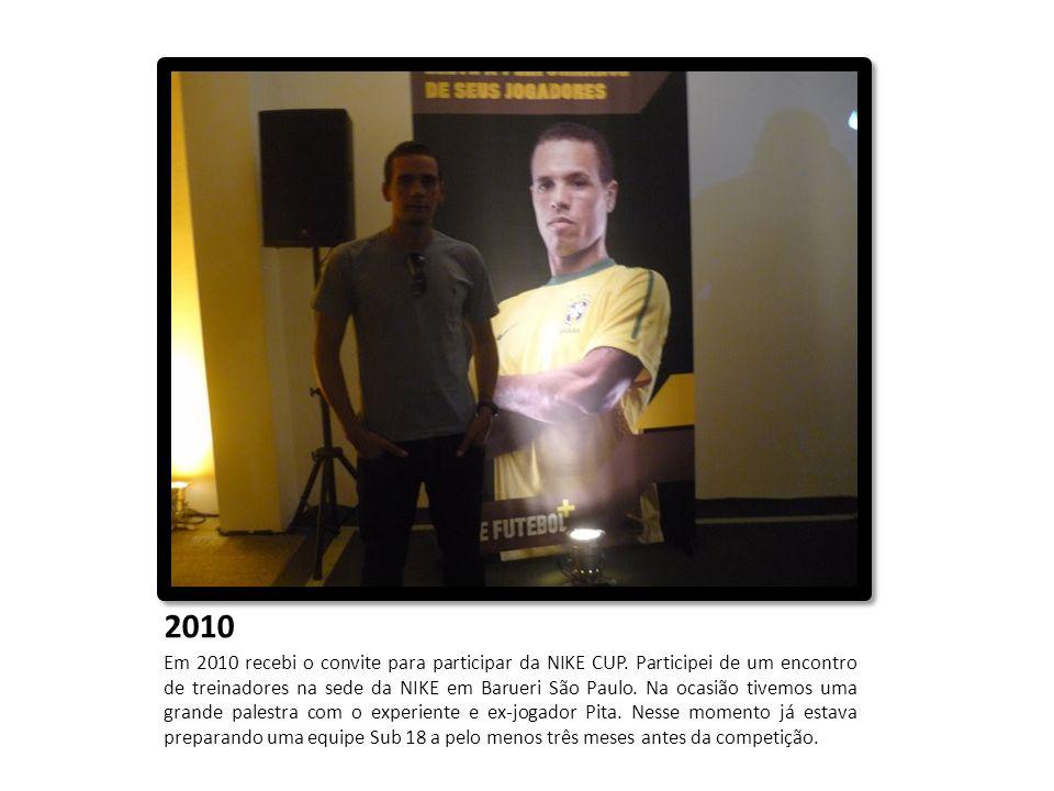 2010 Em 2010 recebi o convite para participar da NIKE CUP. Participei de um encontro de treinadores na sede da NIKE em Barueri São Paulo. Na ocasião t