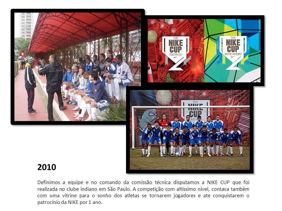 2010 Definimos a equipe e no comando da comissão técnica disputamos a NIKE CUP que foi realizada no clube indiano em São Paulo. A competição com altís