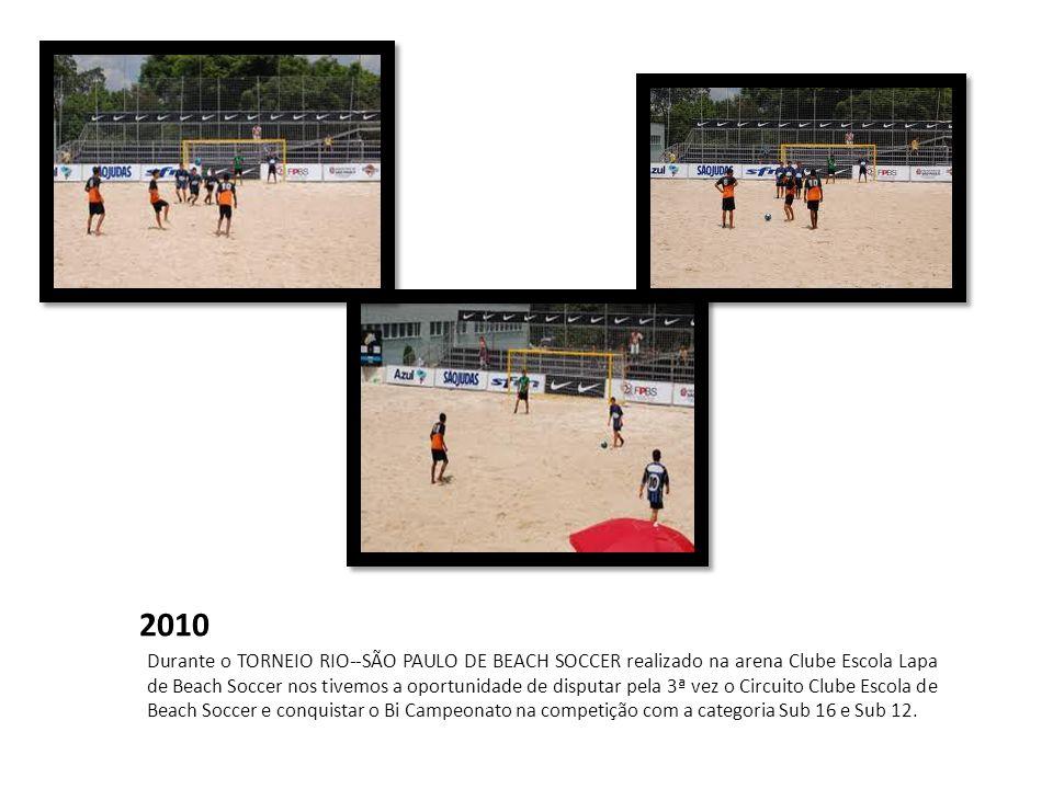2010 Durante o TORNEIO RIO--SÃO PAULO DE BEACH SOCCER realizado na arena Clube Escola Lapa de Beach Soccer nos tivemos a oportunidade de disputar pela