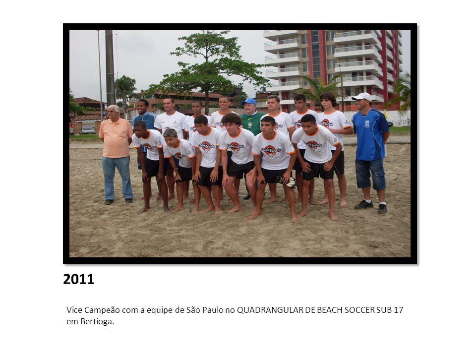 2011 Vice Campeão com a equipe de São Paulo no QUADRANGULAR DE BEACH SOCCER SUB 17 em Bertioga.