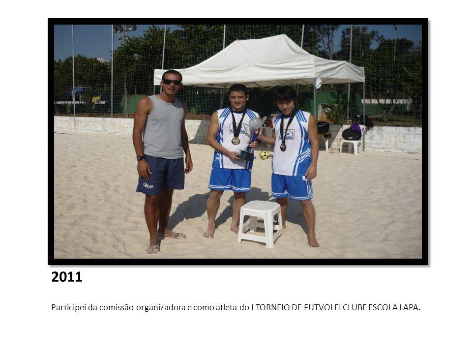 2011 Participei da comissão organizadora e como atleta do I TORNEIO DE FUTVOLEI CLUBE ESCOLA LAPA.