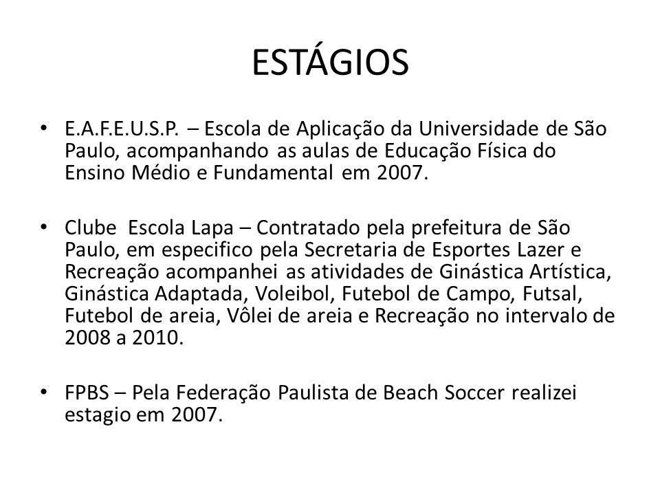 ESTÁGIOS E.A.F.E.U.S.P. – Escola de Aplicação da Universidade de São Paulo, acompanhando as aulas de Educação Física do Ensino Médio e Fundamental em