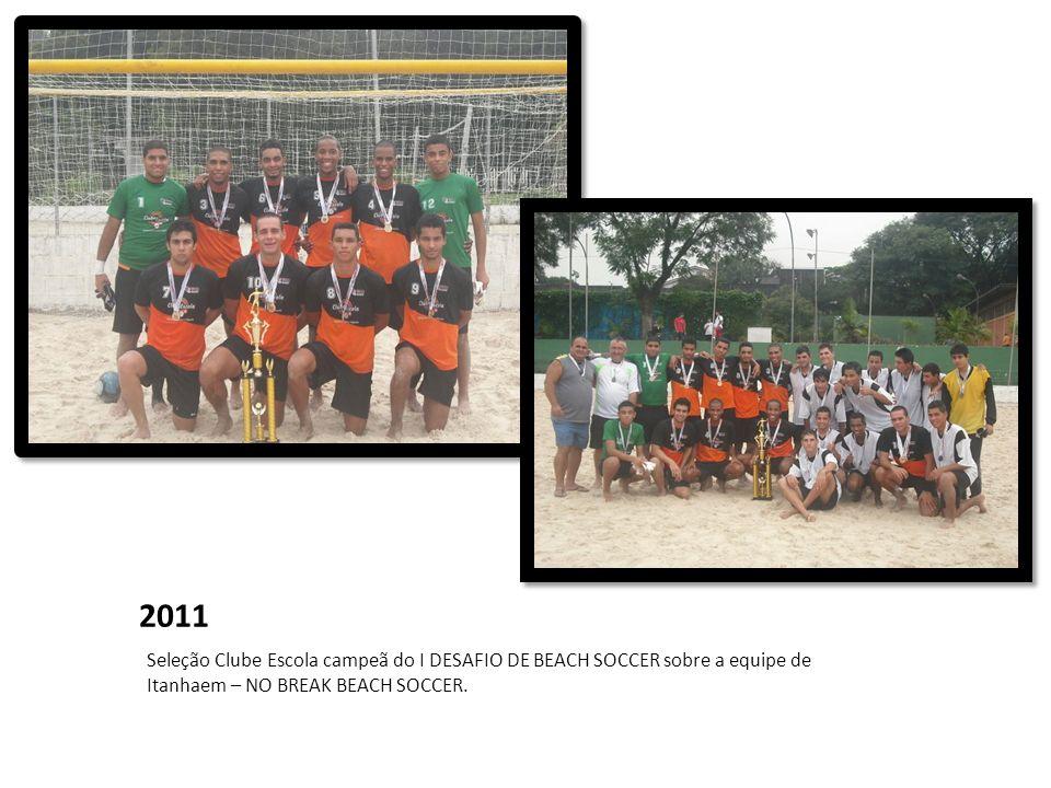 2011 Seleção Clube Escola campeã do I DESAFIO DE BEACH SOCCER sobre a equipe de Itanhaem – NO BREAK BEACH SOCCER.