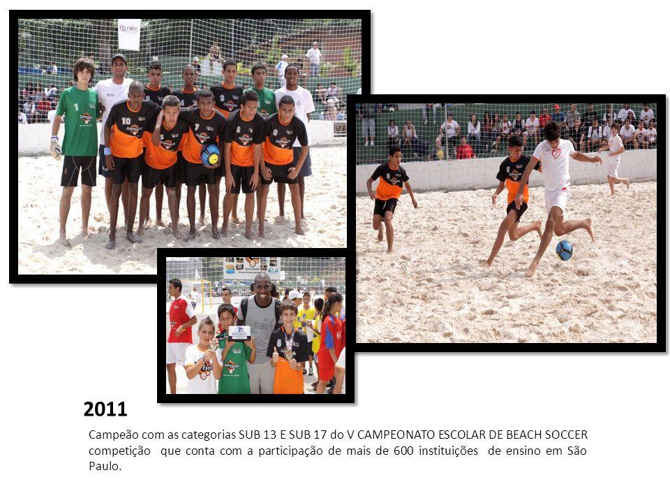 2011 Campeão com as categorias SUB 13 E SUB 17 do V CAMPEONATO ESCOLAR DE BEACH SOCCER competição que conta com a participação de mais de 600 institui