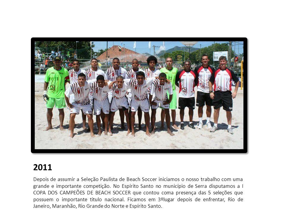 2011 Depois de assumir a Seleção Paulista de Beach Soccer iniciamos o nosso trabalho com uma grande e importante competição. No Espírito Santo no muni