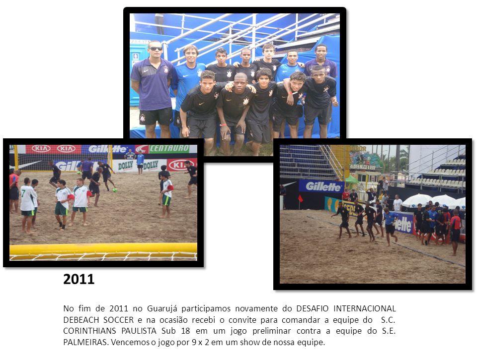 2011 No fim de 2011 no Guarujá participamos novamente do DESAFIO INTERNACIONAL DEBEACH SOCCER e na ocasião recebi o convite para comandar a equipe do
