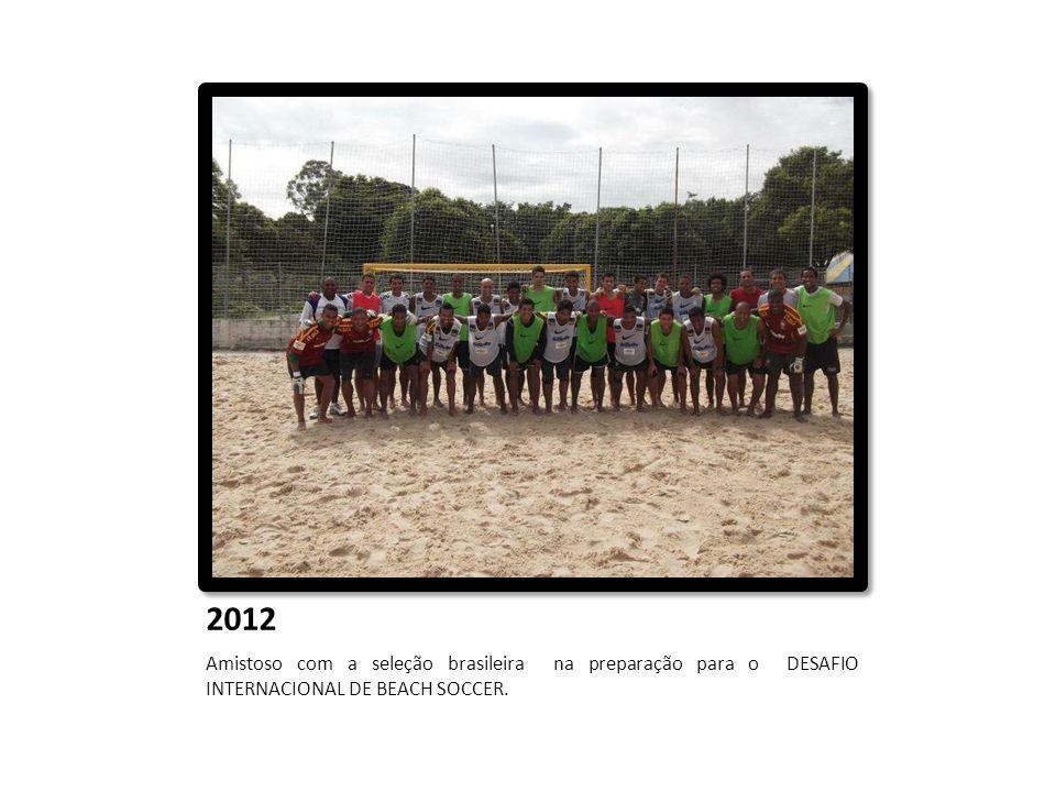 2012 Amistoso com a seleção brasileira na preparação para o DESAFIO INTERNACIONAL DE BEACH SOCCER.