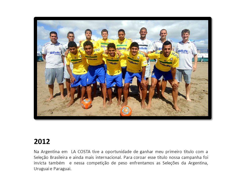 2012 Na Argentina em LA COSTA tive a oportunidade de ganhar meu primeiro titulo com a Seleção Brasileira e ainda mais internacional. Para coroar esse