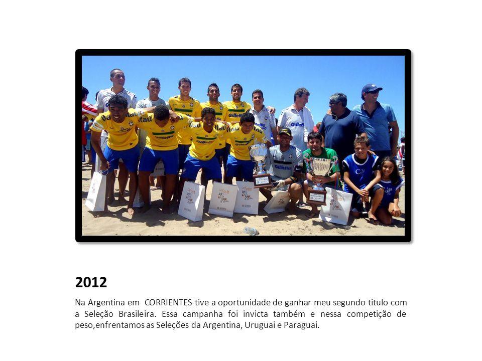 2012 Na Argentina em CORRIENTES tive a oportunidade de ganhar meu segundo titulo com a Seleção Brasileira. Essa campanha foi invicta também e nessa co