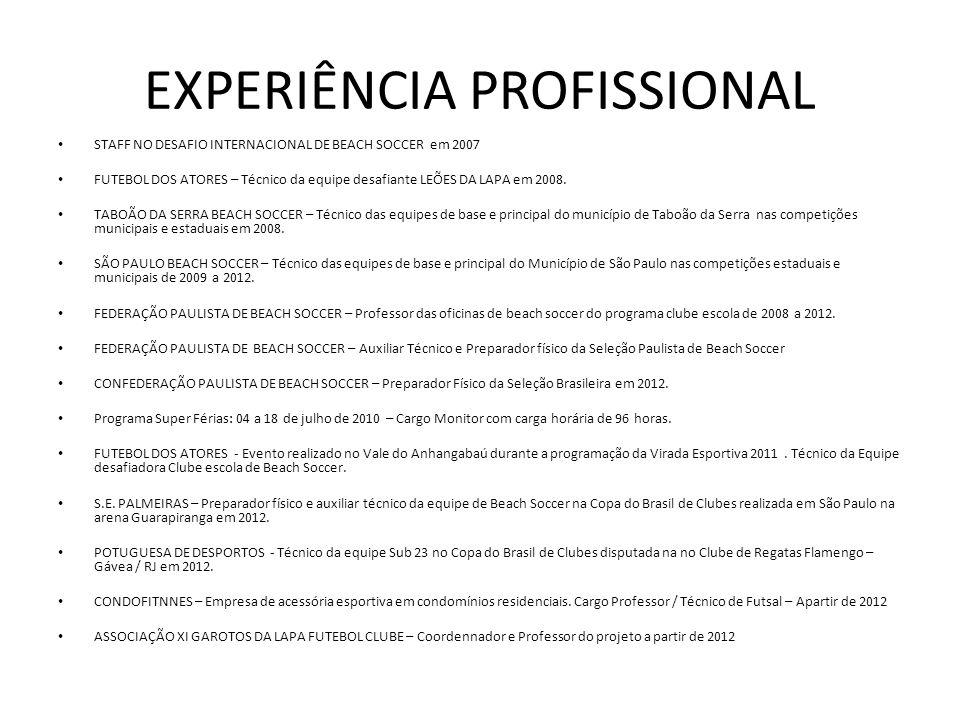 EXPERIÊNCIA PROFISSIONAL STAFF NO DESAFIO INTERNACIONAL DE BEACH SOCCER em 2007 FUTEBOL DOS ATORES – Técnico da equipe desafiante LEÕES DA LAPA em 200