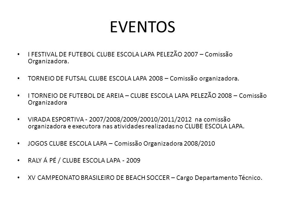 EVENTOS I FESTIVAL DE FUTEBOL CLUBE ESCOLA LAPA PELEZÃO 2007 – Comissão Organizadora. TORNEIO DE FUTSAL CLUBE ESCOLA LAPA 2008 – Comissão organizadora