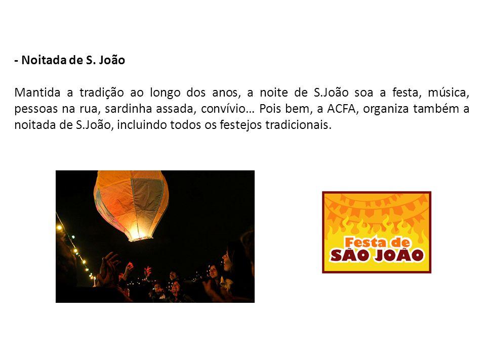 - Noitada de S. João Mantida a tradição ao longo dos anos, a noite de S.João soa a festa, música, pessoas na rua, sardinha assada, convívio… Pois bem,