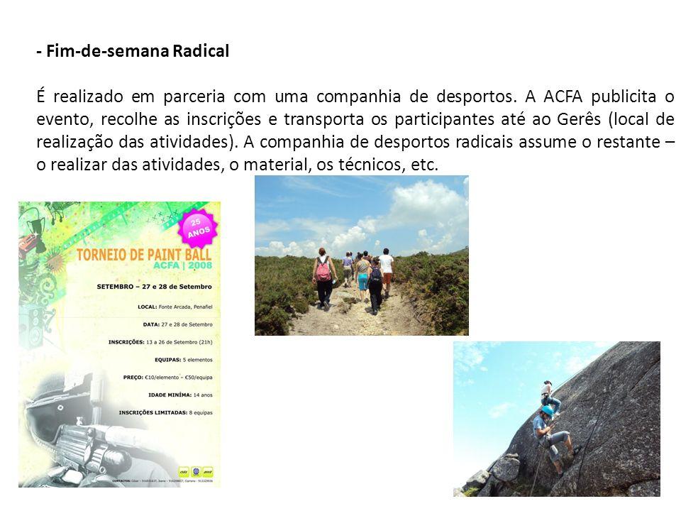 - Fim-de-semana Radical É realizado em parceria com uma companhia de desportos. A ACFA publicita o evento, recolhe as inscrições e transporta os parti