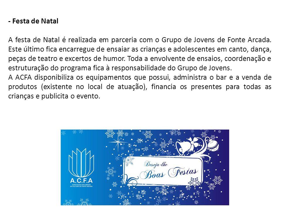 - Festa de Natal A festa de Natal é realizada em parceria com o Grupo de Jovens de Fonte Arcada. Este último fica encarregue de ensaiar as crianças e