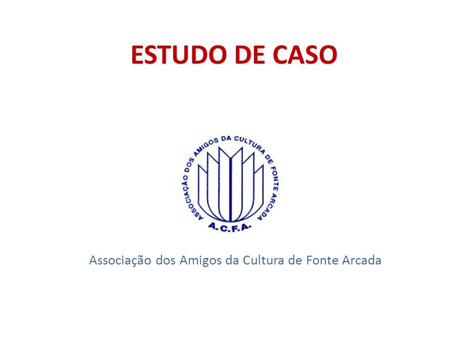 ESTUDO DE CASO Associação dos Amigos da Cultura de Fonte Arcada