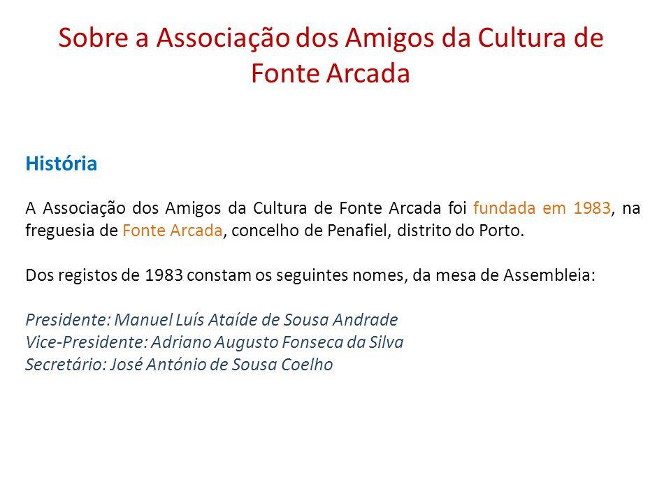 Sobre a Associação dos Amigos da Cultura de Fonte Arcada História A Associação dos Amigos da Cultura de Fonte Arcada foi fundada em 1983, na freguesia