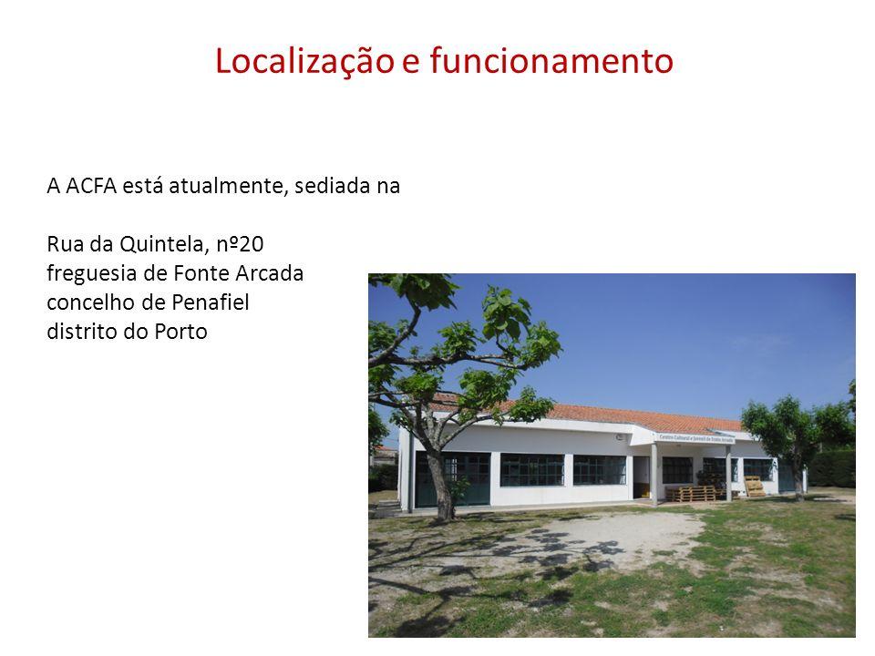 Localização e funcionamento A ACFA está atualmente, sediada na Rua da Quintela, nº20 freguesia de Fonte Arcada concelho de Penafiel distrito do Porto