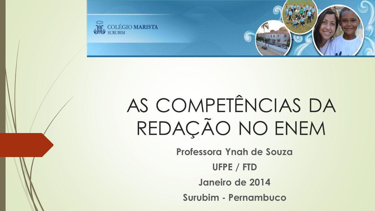 AS COMPETÊNCIAS DA REDAÇÃO NO ENEM Professora Ynah de Souza UFPE / FTD Janeiro de 2014 Surubim - Pernambuco