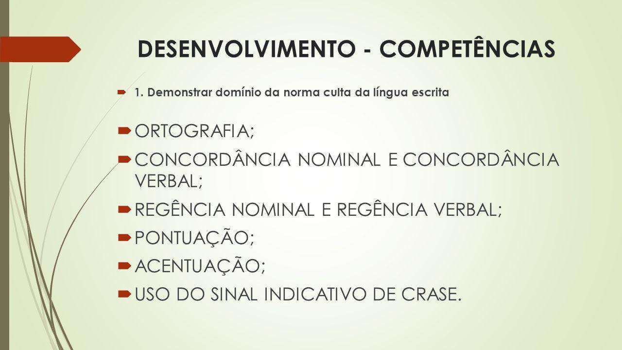 DESENVOLVIMENTO - COMPETÊNCIAS 1. Demonstrar domínio da norma culta da língua escrita ORTOGRAFIA; CONCORDÂNCIA NOMINAL E CONCORDÂNCIA VERBAL; REGÊNCIA
