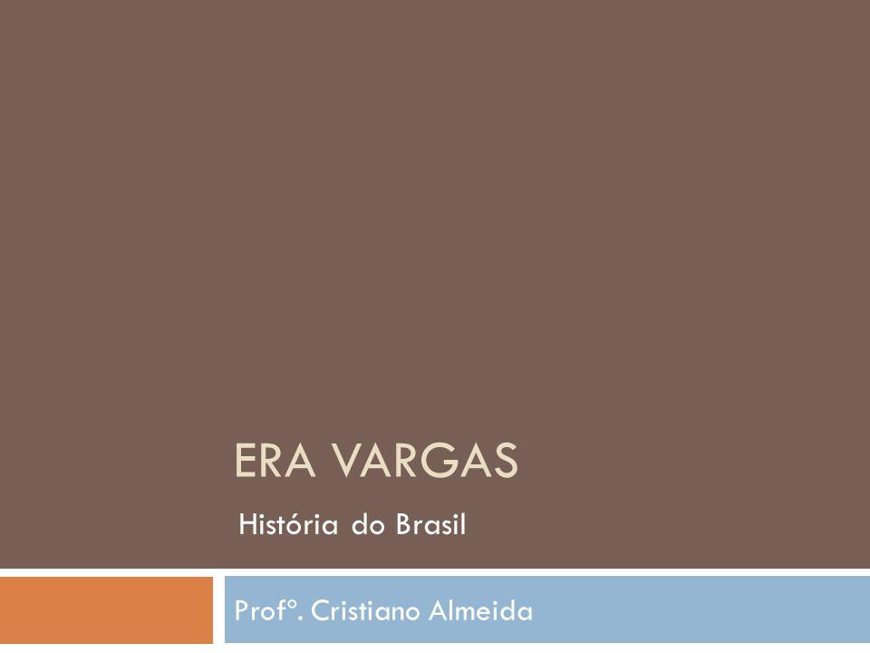 ERA VARGAS Profº. Cristiano Almeida História do Brasil