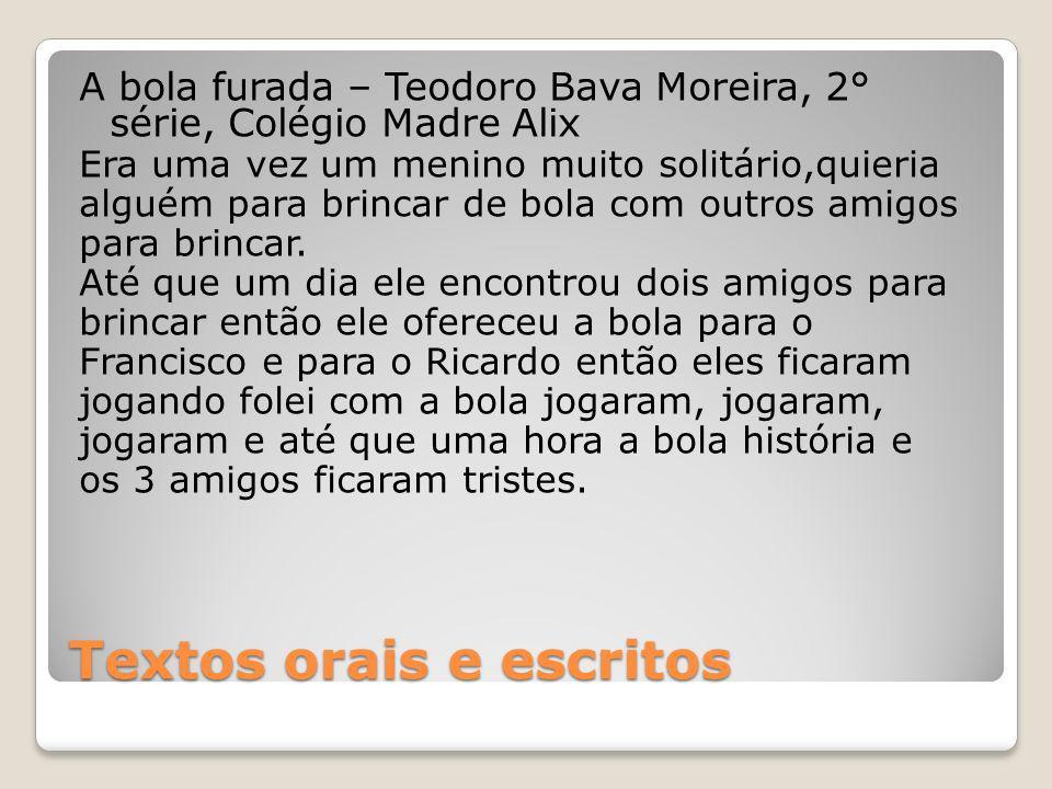 Textos orais e escritos A bola furada – Teodoro Bava Moreira, 2° série, Colégio Madre Alix Era uma vez um menino muito solitário,quieria alguém para b