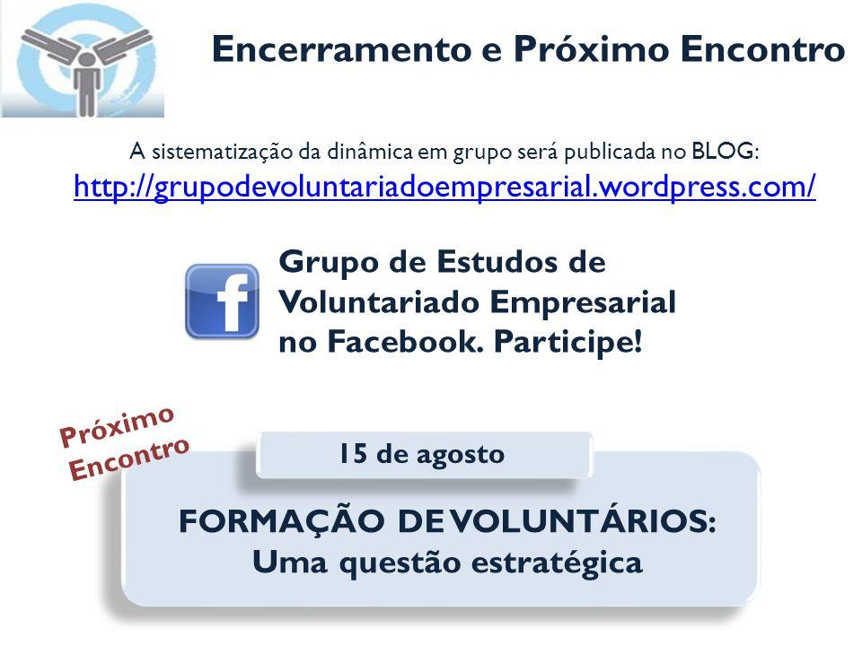 Encerramento e Próximo Encontro A sistematização da dinâmica em grupo será publicada no BLOG: http://grupodevoluntariadoempresarial.wordpress.com/ Gru