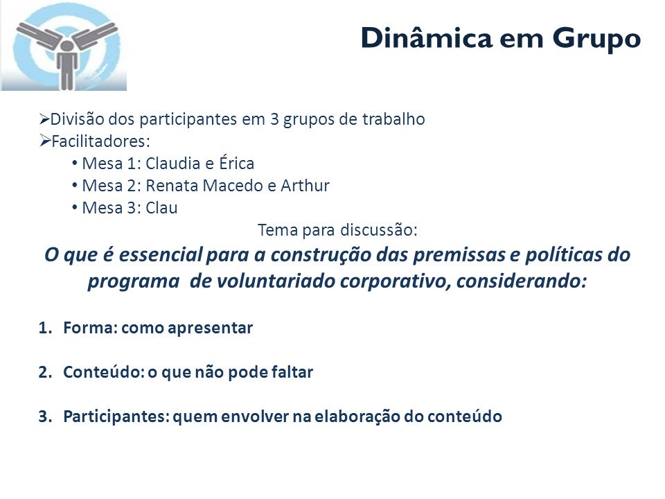 Dinâmica em Grupo Divisão dos participantes em 3 grupos de trabalho Facilitadores: Mesa 1: Claudia e Érica Mesa 2: Renata Macedo e Arthur Mesa 3: Clau