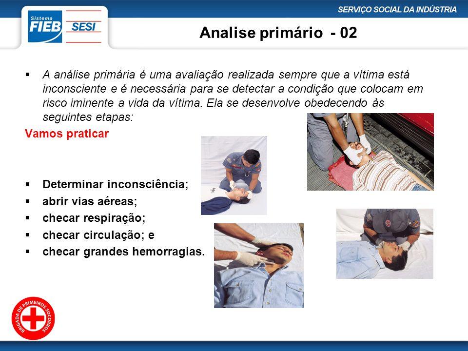 Analise primário - 02 A análise primária é uma avaliação realizada sempre que a vítima está inconsciente e é necessária para se detectar a condição qu