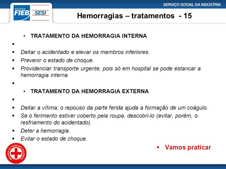 Hemorragias – tratamentos - 15 TRATAMENTO DA HEMORRAGIA INTERNA Deitar o acidentado e elevar os membros inferiores. Prevenir o estado de choque. Provi